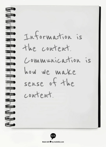 Information is the content. Communication is how we make sense of the content.