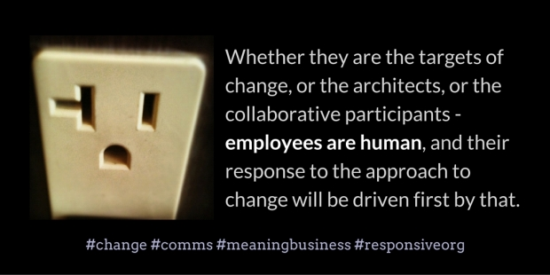 Employees are human, and their response to change will be driven by that