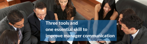 Three tools and an essential skill for manager communication